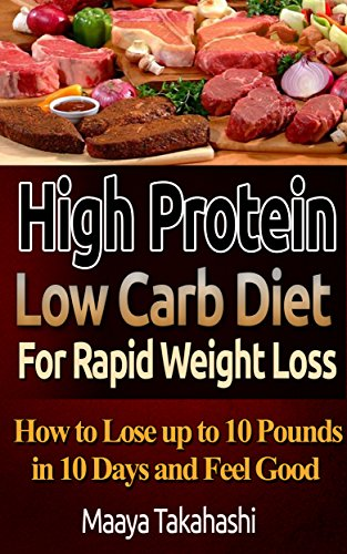 High Protein Low Carb  Diet For Rapid Weight Loss. How To Lose 10 pounds in 10 days: (+ FREE BONUS - Top 33 Gluten-Free Slow Cooker Recipes For Weight Loss and Healthy Living) by Maaya Takahashi