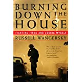 Burning Down the House: Fighting Fire and Losing Myselfby Russell Wangersky