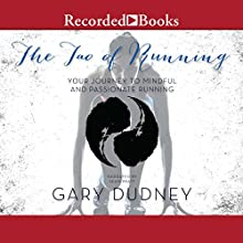 The Tao of Running: Your Journey to Mindful and Passionate Running Audiobook by Gary Dudney Narrated by Sean Pratt