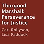 Thurgood Marshall: Perseverance for Justice | Carl Rollyson,Lisa Paddock