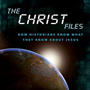 The Christ Files: How Historians Know What They Know about Jesus   [John Dickson]