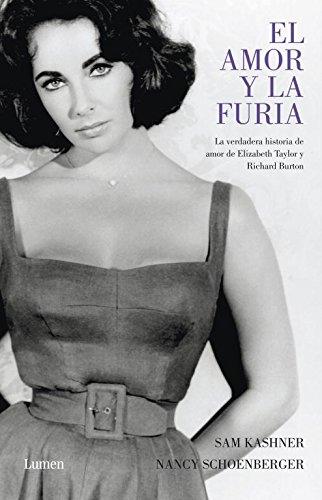 El amor y la furia: La verdadera historia de amor de Elisabeth Taylor y Richard Burton (MEMORIAS Y BIOGRAFIAS)