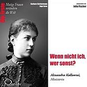 Wenn nicht ich, wer sonst?: Alexandra Kollontai (Mutige Frauen verändern die Welt) | Barbara Sichtermann, Ingo Rose
