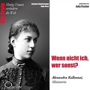 Wenn nicht ich, wer sonst?: Alexandra Kollontai (Mutige Frauen verändern die Welt) Hörbuch