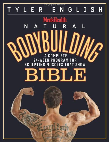 Men's Health Natural Bodybuilding Bible: A Complete 24-Week Program For Sculpting Muscles That Show