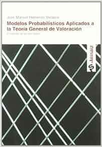 MODELOS PROBABILISTICOS APLICADOS A LA TEORIA GENERAL DE VALORACION