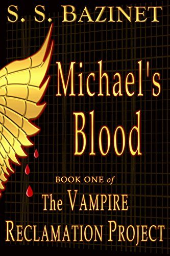 The Vampire Reclamation Project: Michael's Blood by S. S. Bazinet ebook deal