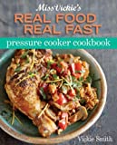 Miss Vickie's Real Food Real Fast Pressure Cooker Cookbook image