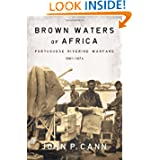 BROWN WATERS OF AFRICA: Portuguese Riverine Warfare 1961-1974 (Helion Studies in Military History)