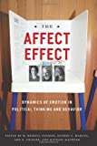 img - for The Affect Effect: Dynamics of Emotion in Political Thinking and Behavior book / textbook / text book
