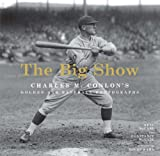 img - for The Big Show: Charles M. Conlon's Golden Age Baseball Photographs book / textbook / text book