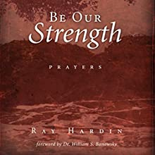 Be Our Strength: Prayers (       UNABRIDGED) by Ray Hardin Narrated by Ray Hardin