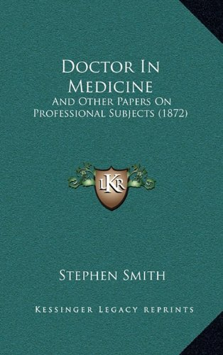 Doctor in Medicine: And Other Papers on Professional Subjects (1872)