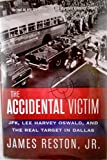 img - for The Accidental Victim: JFK, Lee Harvey Oswald, and the Real Target in Dallas book / textbook / text book