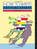 img - for How to Write Critical Essays: A Guide for Students of Literature by D.B. Pirie (1985-06-20) book / textbook / text book