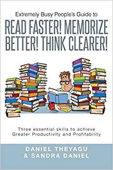 Extremely Busy People's Guide To Read Faster! Memorize Better! Think Clearer!: Three Essential Skills To Achieve Greater Productivity And Profitability