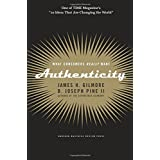 Authenticity: What Consumers Really Want ~ James H. Gilmore
