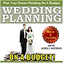 Wedding Planning on a Budget: The Ultimate Wedding Planner and Wedding Organizer to Help Plan Your Dream Wedding on a Budget: Weddings by Sam Siv, Book 24 Audiobook by Sam Siv, Andrea L. Mortenson Narrated by Angel Clark
