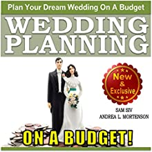 Wedding Planning on a Budget: The Ultimate Wedding Planner and Wedding Organizer to Help Plan Your Dream Wedding on a Budget: Weddings by Sam Siv, Book 24 (       UNABRIDGED) by Sam Siv, Andrea L. Mortenson Narrated by Angel Clark