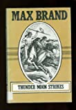 Thunder Moon Strikes (Silver Star Western) (0396080812) by Brand, Max