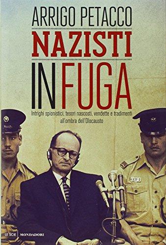 Nazisti in fuga. Intrighi spionistici, tesori nascosti, vendette e tradimenti all'ombra dell'Olocausto