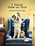 img - for I Could Chew on This: And Other Poems by Dogs book / textbook / text book