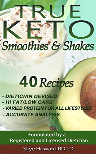 TRUE KETO Smoothies and Shakes: 40 Recipes by a Registered and Licensed Dietician that are Low Carb, Hi Fat, with Varied Levels of Protein to Cater for ... (The Convenient Keto Series Book 2) by Skye Howard Registered and Licensed Dietician