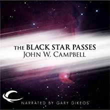 The Black Star Passes Audiobook by John W. Campbell Narrated by Gary Dikeos