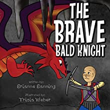 The Brave Bald Knight (       UNABRIDGED) by Brianne Banning Narrated by Gregory Kuhn