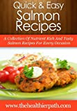 Salmon Recipes: A Collection Of Nutrient Rich And Tasty Salmon Recipes For Every Occasion (Quick & Easy Recipes)