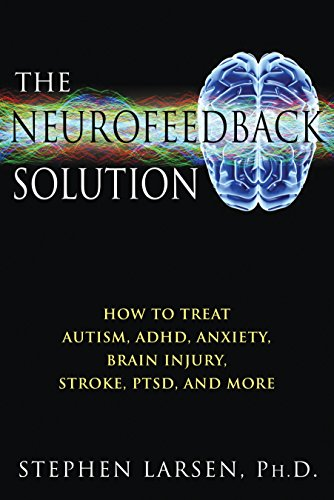 The Neurofeedback Solution: How to Treat Autism, ADHD, Anxiety, Brain Injury, Stroke, PTSD, and More (Neurofeedback Machine compare prices)