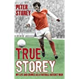 True Storey: My Life and Crimes as a Football Hatchet Manby Peter Storey