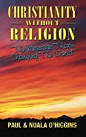 Christianity Without Religion: The Message That's Changing The World