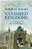Norman Davies Vanished Kingdoms: The History of Half-Forgotten Europe