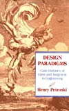 Design Paradigms: Case Histories of Error and Judgment in Engineering (0521466490) by Petroski, Henry