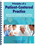 img - for Principles of a Patient-Centered Practice: Medical Home Guidelines for Staffing, Recognition and Evidence-Based Care book / textbook / text book