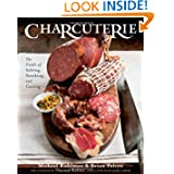 Charcuterie: The Craft of Salting, Smoking, and Curing by Michael Ruhlman, Brian Polcyn and Thomas Keller