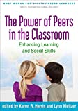 img - for The Power of Peers in the Classroom: Enhancing Learning and Social Skills (What Works for Special-Needs Learners) book / textbook / text book