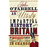 An Utterly Impartial History of Britain: (or 2000 Years Of Upper Class Idiots In Charge)by John O'Farrell