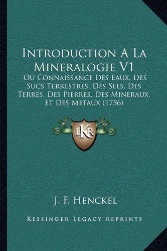 Introduction a la Mineralogie V1: Ou Connaissance Des Eaux, Des Sucs Terrestres, Des Sels, Des Terres, Des Pierres, Des Mineraux, Et Des Metaux (1756)
