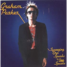 Graham Parker - Squeezing Out Sparks + Live Sparks