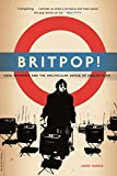 Britpop!: Cool Britannia and the Spectacular Demise of English Rock