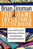 img - for The Game Inventor's Guidebook: How to Invent and Sell Board Games, Card Games, Role-Playing Games, & Everything in Between! by Tinsman, Brian (2008) Paperback book / textbook / text book