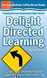 Delight Directed Learning: Guide Your Homeschooler Toward Passionate Learning (Coffee Break Books)
