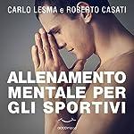 Allenamento mentale per gli sportivi | Carlo Lesma,Roberto Casati