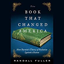 The Book That Changed America: How Darwin's Theory of Evolution Ignited a Nation | Livre audio Auteur(s) : Randall Fuller Narrateur(s) : Stefan Rudnicki