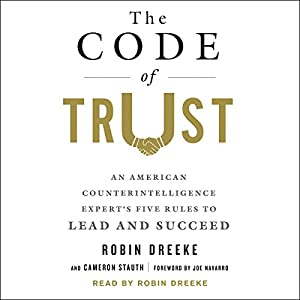 The Code of Trust: An American Counterintelligence Expert's Five Rules to Lead and Succeed Hörbuch von Robin Dreeke, Cameron Stauth, Joe Navarro - foreward Gesprochen von: Robin Dreeke