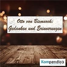 Gedanken und Erinnerungen von Otto von Bismarck Hörbuch von Alessandro Dallmann Gesprochen von: Michael Freio Haas