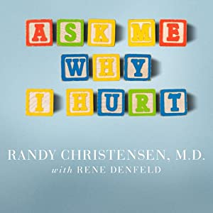 Ask Me Why I Hurt: The Kids Nobody Wants and the Doctor Who Heals Them | [Randy Christensen, M.D., Rene Denfeld]