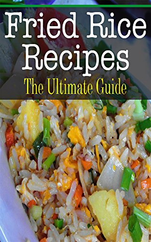Fried Rice Recipes: The Ultimate Guide by Kelly Kombs